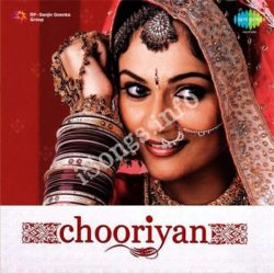 Chooriyan Songs Free Download (Chooriyan Movie Songs)