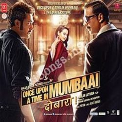 Once Upon A Time In Mumbaai Dobara Songs Free Download (Once Upon A Time In Mumbaai Dobara Movie Songs)