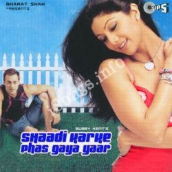 Shaadi Kerke Phaas Gaya Songs Free Download (Shaadi Kerke Phaas Gaya Movie Songs)