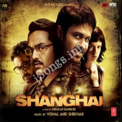 Shanghai Songs Free Download (Shanghai Movie Songs)