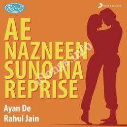 Ae Nazneen Suno Na (Reprise) Songs Free Download (Ae Nazneen Suno Na (Reprise) Movie Songs)