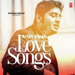 Arijit Singh - Love Songs Songs Free Download (Arijit Singh – Love Songs Movie Songs)