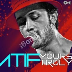 Atif Yours Truly Songs Free Download (Atif Yours Truly Movie Songs)