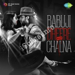 Babuji Dheere Chalna Songs Free Download (Babuji Dheere Chalna Movie Songs)