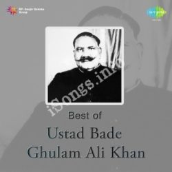 Best Of Ustad Bade Ghulam Ali Khan Songs Free Download (Best Of Ustad Bade Ghulam Ali Khan Movie Songs)