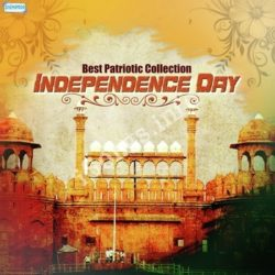 Best Patriotic Collection Independence Day Songs Free Download (Best Patriotic Collection Independence Day Movie Songs)