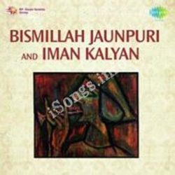 Bismillah Jaunpuri Iman Kalyan Songs Free Download (Bismillah Jaunpuri Iman Kalyan Movie Songs)