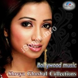 Bollywood Music - Shreya Ghoshal Collections Songs Free Download (Bollywood Music – Shreya Ghoshal Collections Movie Songs)