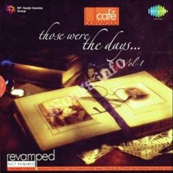 Cafe Bollywood Those Were The Days Vol 1 Songs Free Download (Cafe Bollywood Those Were The Days Vol 1 Movie Songs)