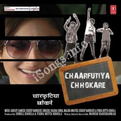Chaarfutiya Chhokare Songs Free Download (Chaarfutiya Chhokare Movie Songs)