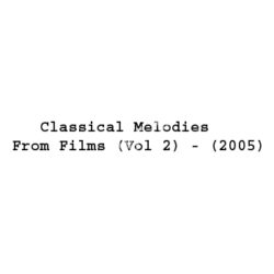Classical Melodies From Films (Vol 2) Songs Free Download (Classical Melodies From Films (Vol 2) Movie Songs)