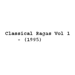 Classical Ragas Vol 1 Songs Free Download (Classical Ragas Vol 1 Movie Songs)
