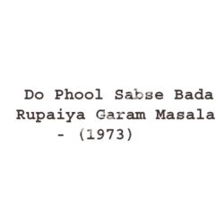 Do Phool Sabse Bada Rupaiya Garam Masala Songs Free Download (Do Phool Sabse Bada Rupaiya Garam Masala Movie Songs)