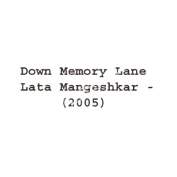 Down Memory Lane Lata Mangeshkar Songs Free Download (Down Memory Lane Lata Mangeshkar Movie Songs)