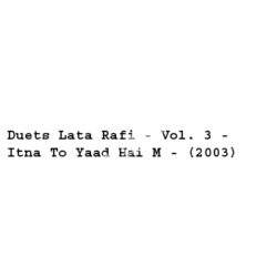 Duets Lata Rafi Vol 3 Itna To Yaad Hai M Songs Free Download (Duets Lata Rafi Vol 3 Itna To Yaad Hai M Movie Songs)