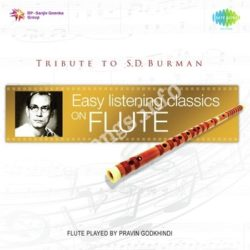 Easy Listening Classics On Flute - Tribute To S D Burman Songs Free Download (Easy Listening Classics On Flute – Tribute To S D Burman Movie Songs)