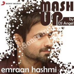 Emraan Hashmi Mashup By DJ Angel Songs Free Download (Emraan Hashmi Mashup By DJ Angel Movie Songs)