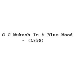 G C Mukesh In A Blue Mood Songs Free Download (G C Mukesh In A Blue Mood Movie Songs)