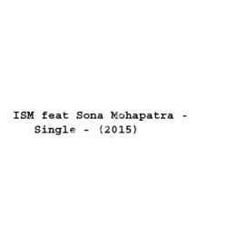 ISM feat Sona Mohapatra – Single