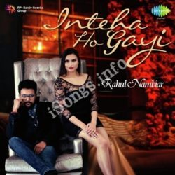 Inteha Ho Gayi - Rahul Nambiar Songs Free Download (Inteha Ho Gayi – Rahul Nambiar Movie Songs)