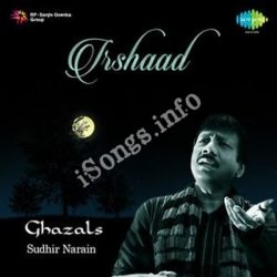 Irshaad - Sudhir Narain Ghazals Songs Free Download (Irshaad – Sudhir Narain Ghazals Movie Songs)