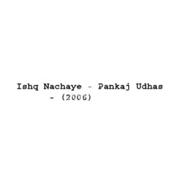Ishq Nachaye - Pankaj Udhas Songs Free Download (Ishq Nachaye – Pankaj Udhas Movie Songs)