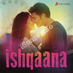 Ishqaana The Hottest Love Songs