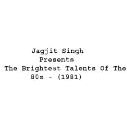 Jagjit Singh Presents The Brightest Talents Of The 80s