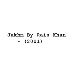 Jakhm By Rais Khan Songs Free Download (Jakhm By Rais Khan Movie Songs)