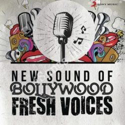 New Sound of Bollywood (Fresh Voices) Songs Free Download (New Sound of Bollywood (Fresh Voices) Movie Songs)