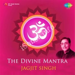 Om - Jagjit Singh - The Divine Mantra Songs Free Download (Om – Jagjit Singh – The Divine Mantra Movie Songs)