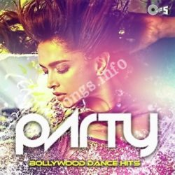 Party - Bollywood Dance Hits Songs Free Download (Party – Bollywood Dance Hits Movie Songs)
