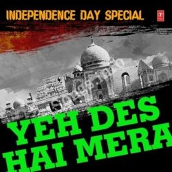 Yeh Des Hai Mera - Independence Day Special Songs Free Download (Yeh Des Hai Mera – Independence Day Special Movie Songs)